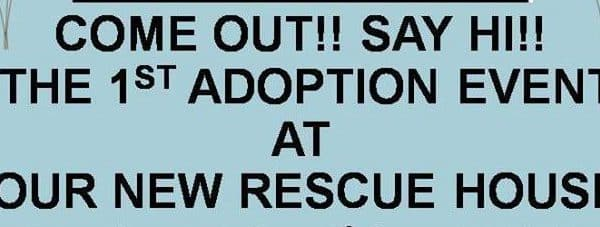 Come out to our very 1st adoption event in our new Rescue House!!